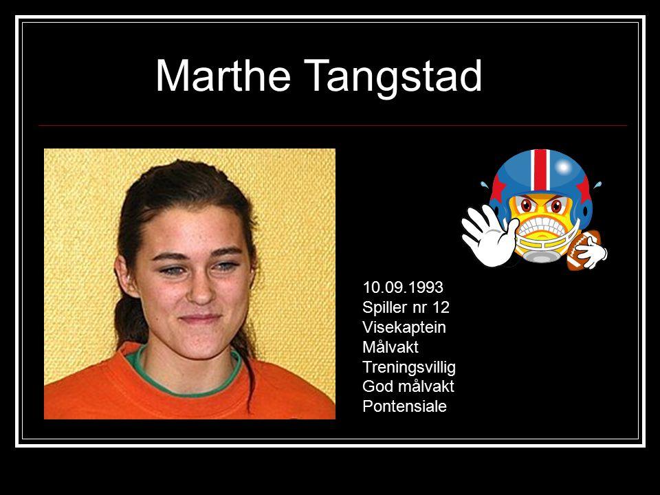 Marthe Tangstad 10.09.1993 Spiller nr 12 Visekaptein Målvakt