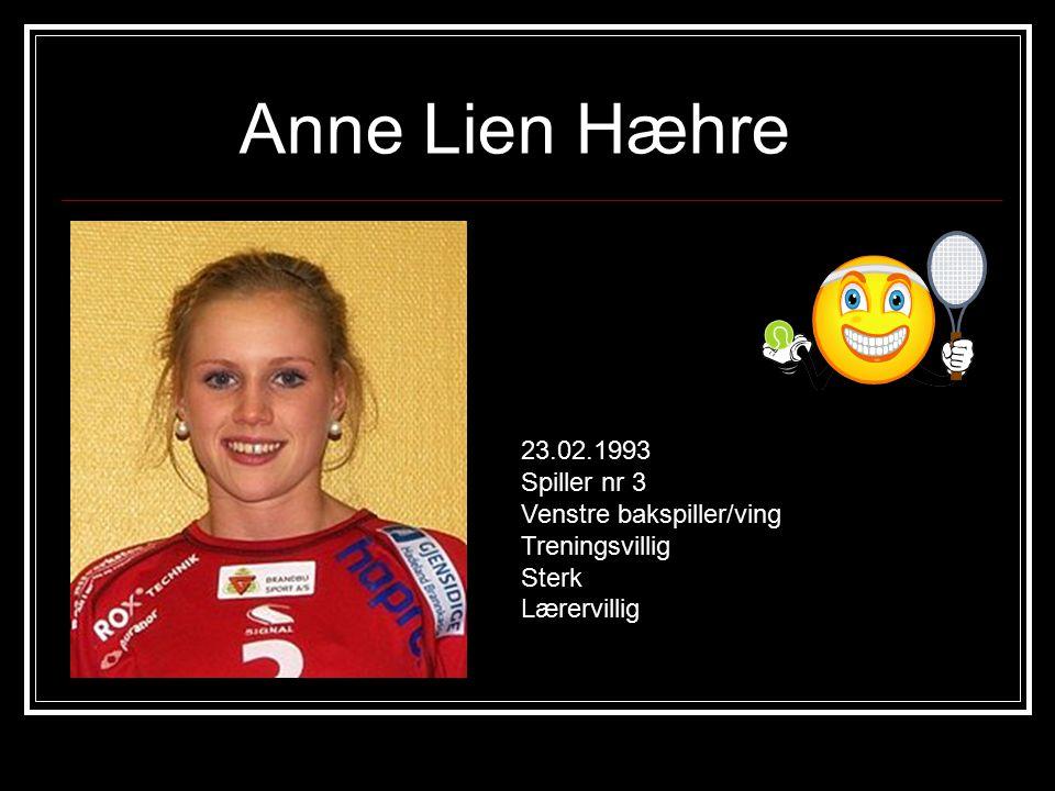 Anne Lien Hæhre 23.02.1993 Spiller nr 3 Venstre bakspiller/ving