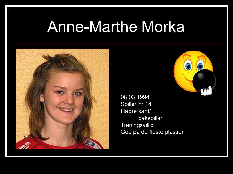 Anne-Marthe Morka 08.03.1994 Spiller nr 14 Høgre kant/ bakspiller