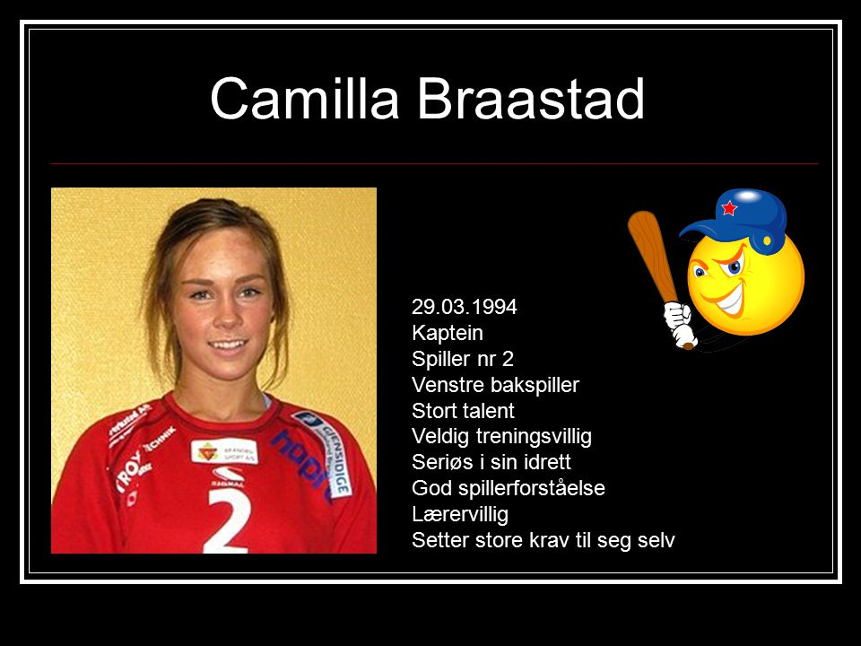 Camilla Braastad 29.03.1994 Kaptein Spiller nr 2 Venstre bakspiller