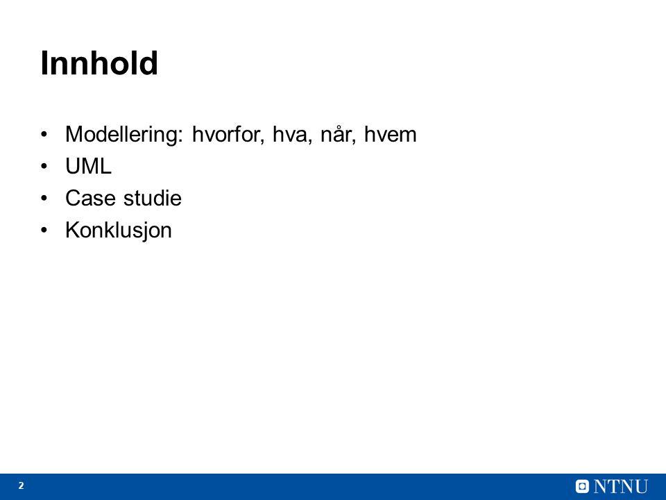 Innhold Modellering: hvorfor, hva, når, hvem UML Case studie
