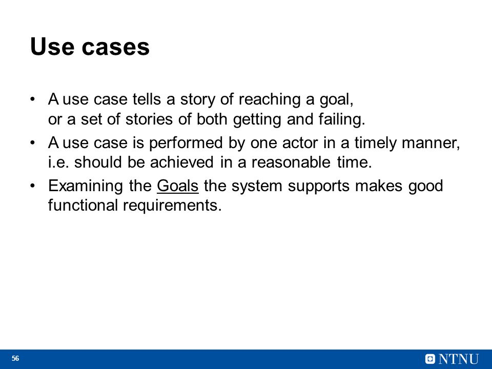 Use cases A use case tells a story of reaching a goal, or a set of stories of both getting and failing.