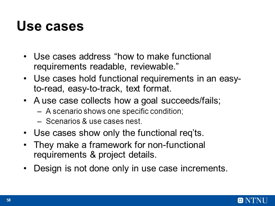 Use cases Use cases address how to make functional requirements readable, reviewable.