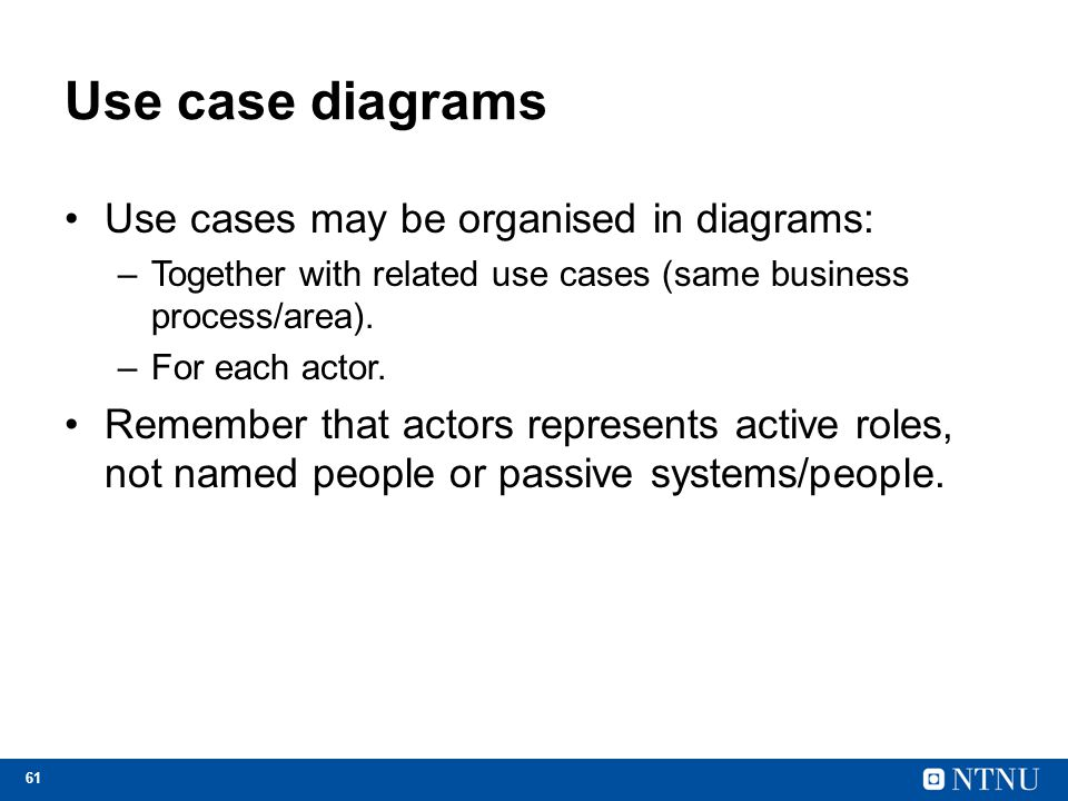 Use case diagrams Use cases may be organised in diagrams: