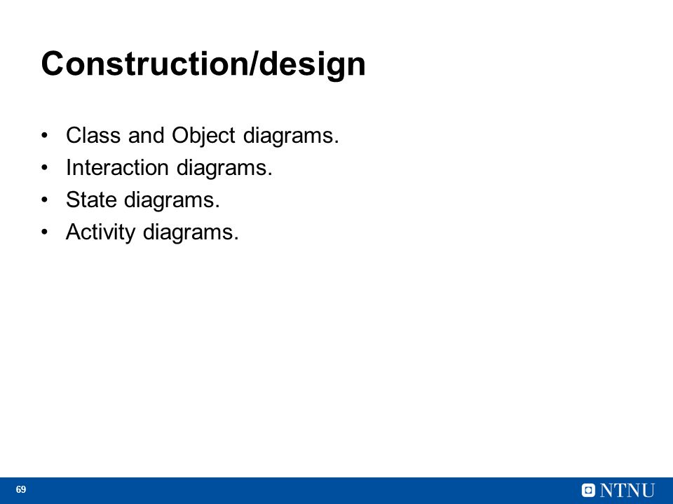 Construction/design Class and Object diagrams. Interaction diagrams.