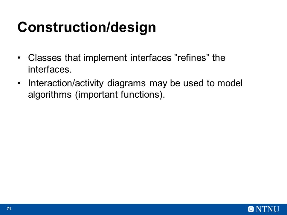 Construction/design Classes that implement interfaces refines the interfaces.