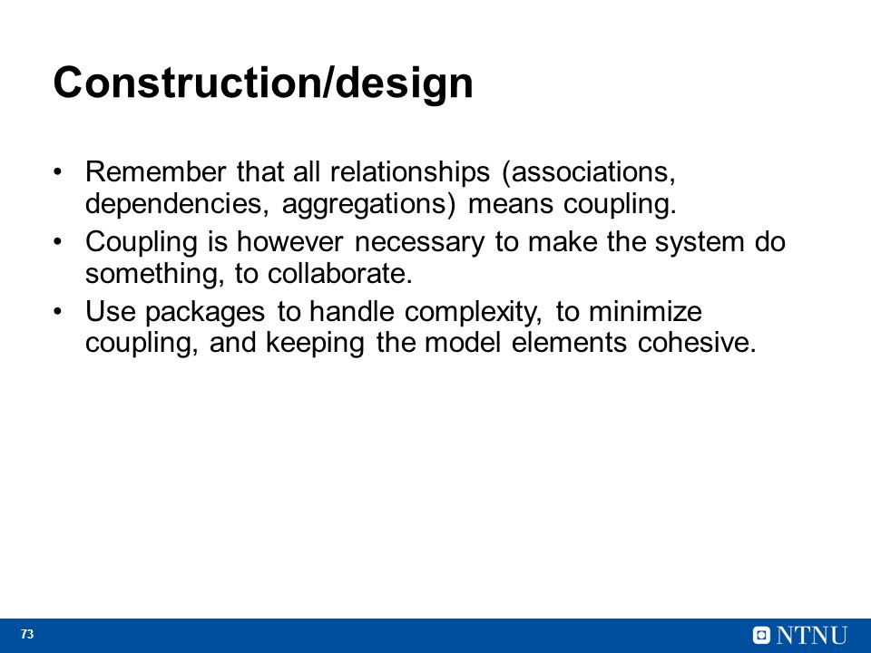 Construction/design Remember that all relationships (associations, dependencies, aggregations) means coupling.
