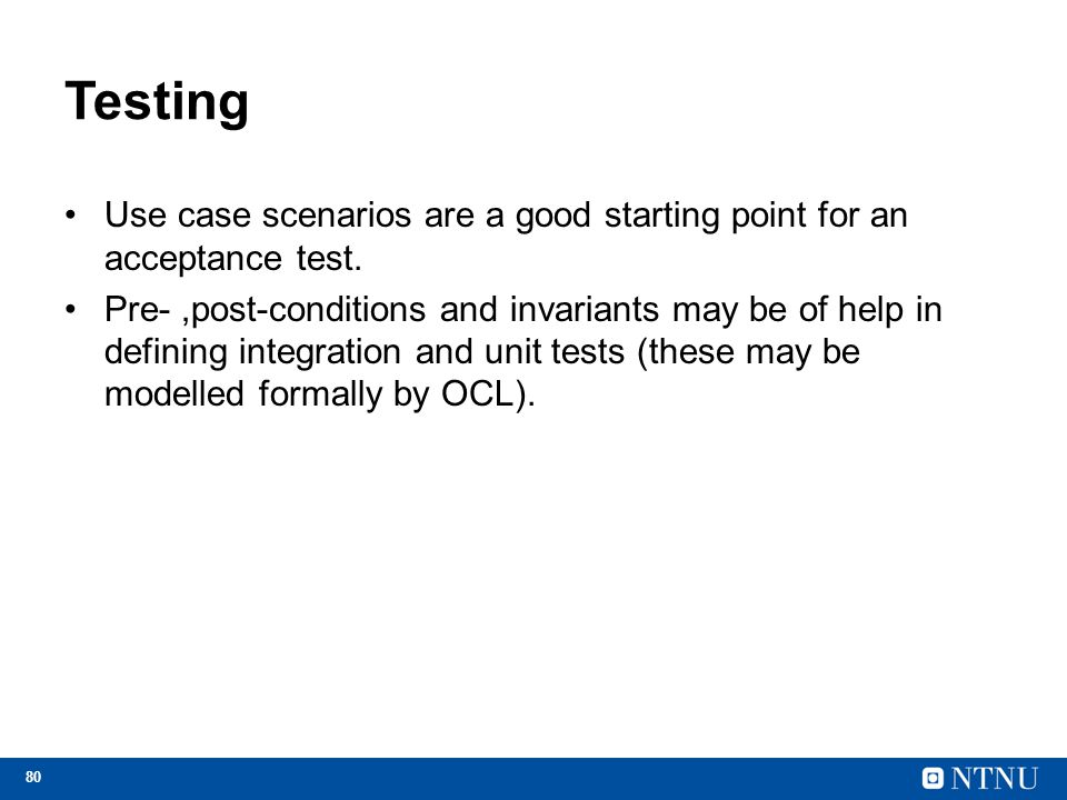 Testing Use case scenarios are a good starting point for an acceptance test.