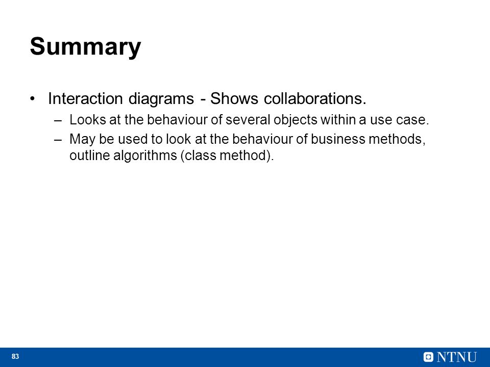 Summary Interaction diagrams - Shows collaborations.