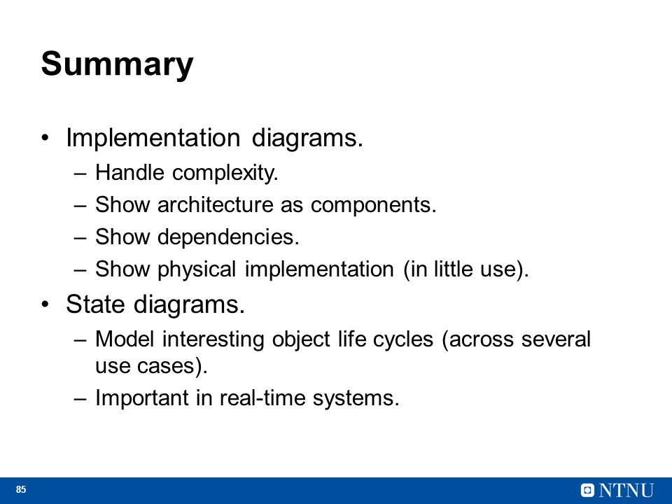 Summary Implementation diagrams. State diagrams. Handle complexity.