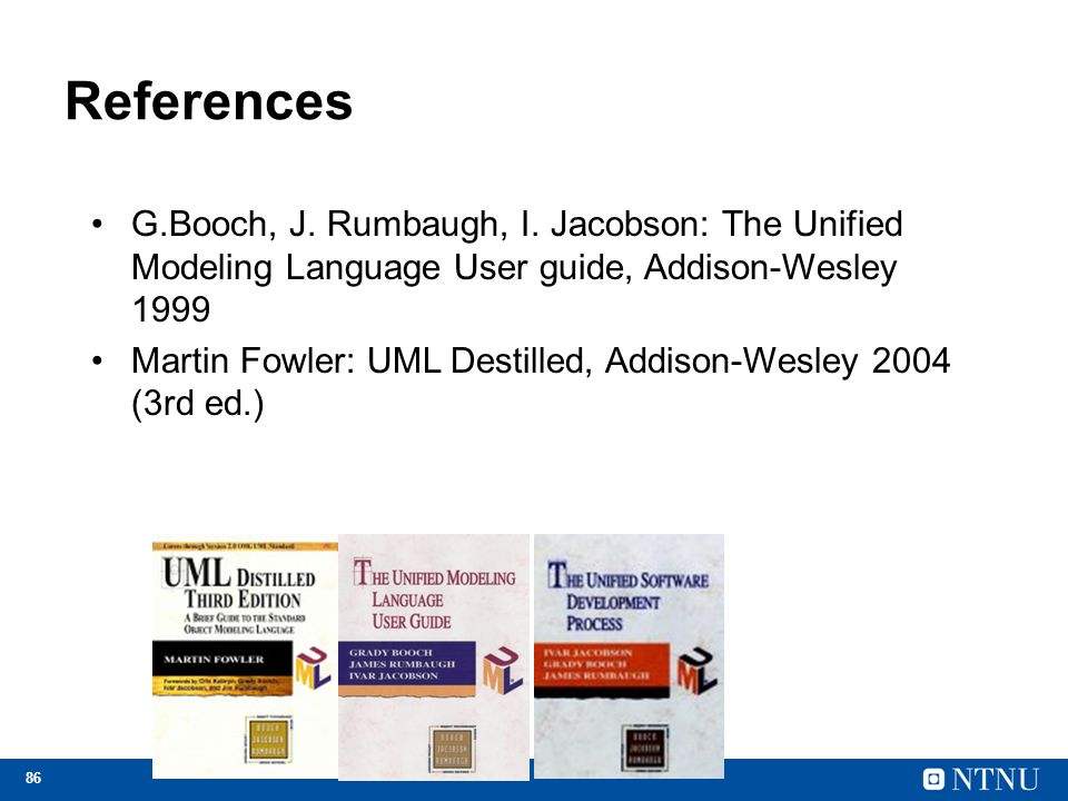 References G.Booch, J. Rumbaugh, I. Jacobson: The Unified Modeling Language User guide, Addison-Wesley 1999.