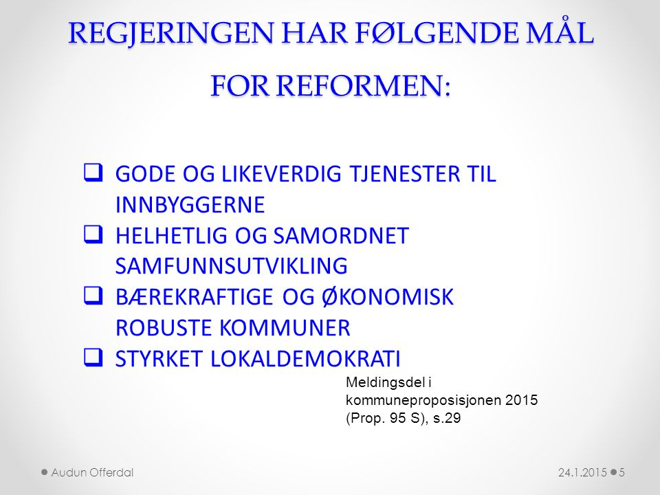 REGJERINGEN HAR FØLGENDE MÅL FOR REFORMEN: