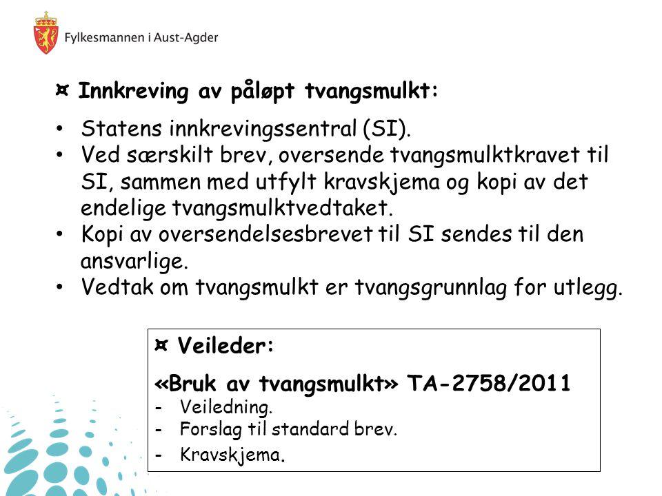 ¤ Innkreving av påløpt tvangsmulkt: Statens innkrevingssentral (SI).