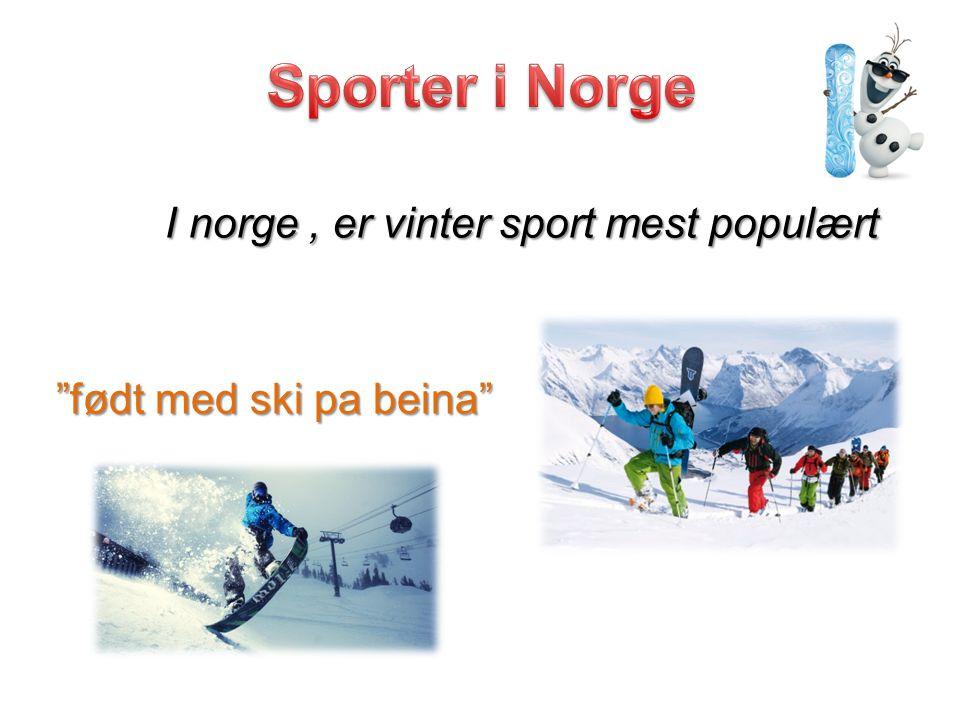 Sporter i Norge I norge , er vinter sport mest populært