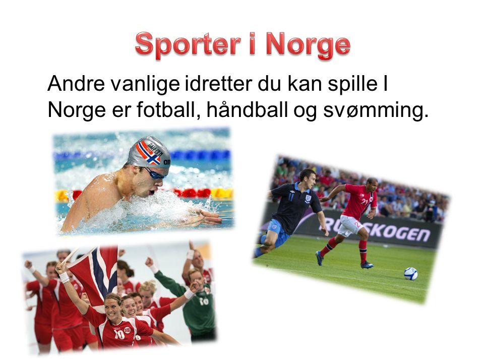 Sporter i Norge Andre vanlige idretter du kan spille I Norge er fotball, håndball og svømming.