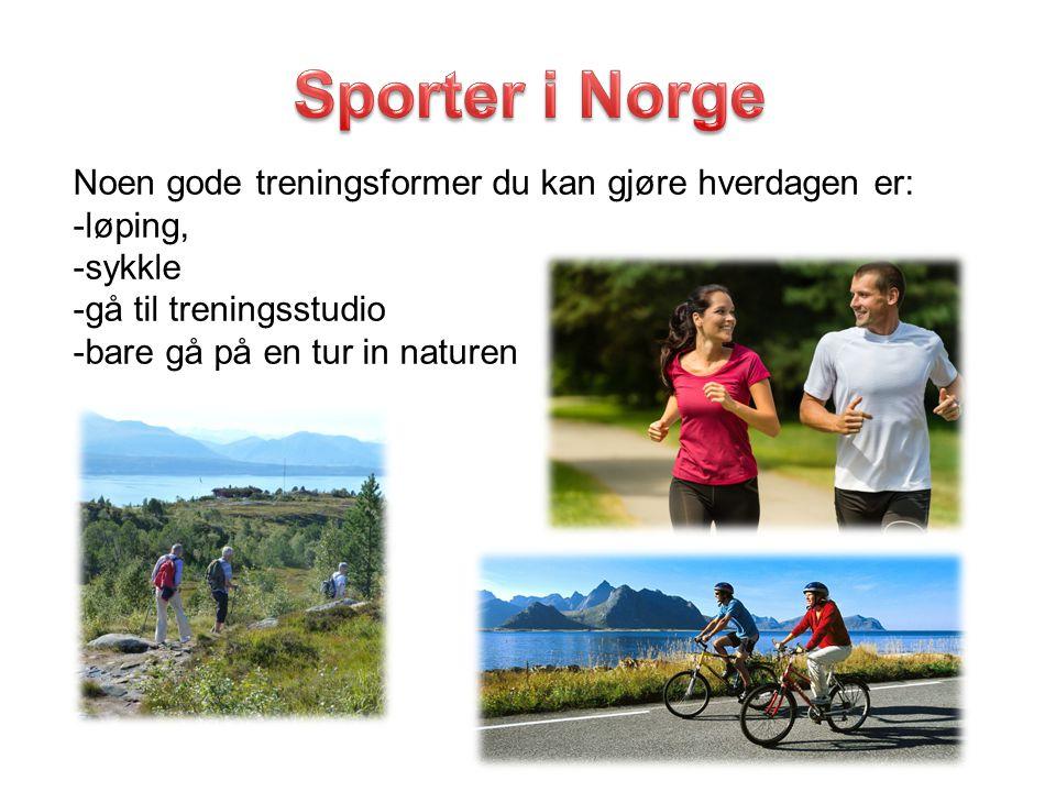 Sporter i Norge Noen gode treningsformer du kan gjøre hverdagen er:
