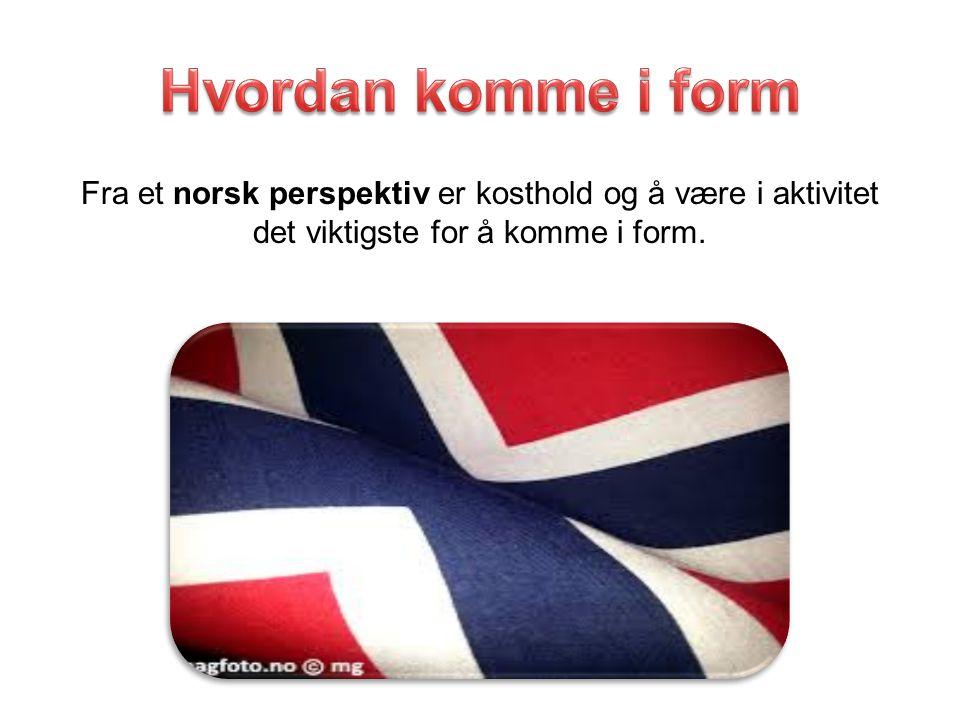 Hvordan komme i form Fra et norsk perspektiv er kosthold og å være i aktivitet det viktigste for å komme i form.