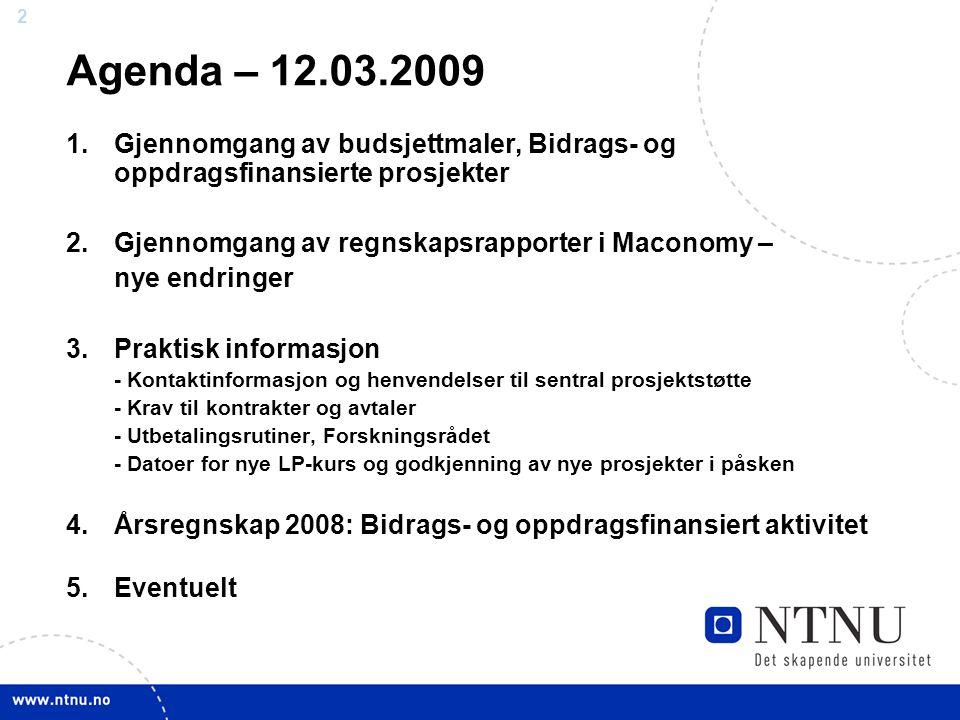 Agenda – 12.03.2009 Gjennomgang av budsjettmaler, Bidrags- og oppdragsfinansierte prosjekter. Gjennomgang av regnskapsrapporter i Maconomy –