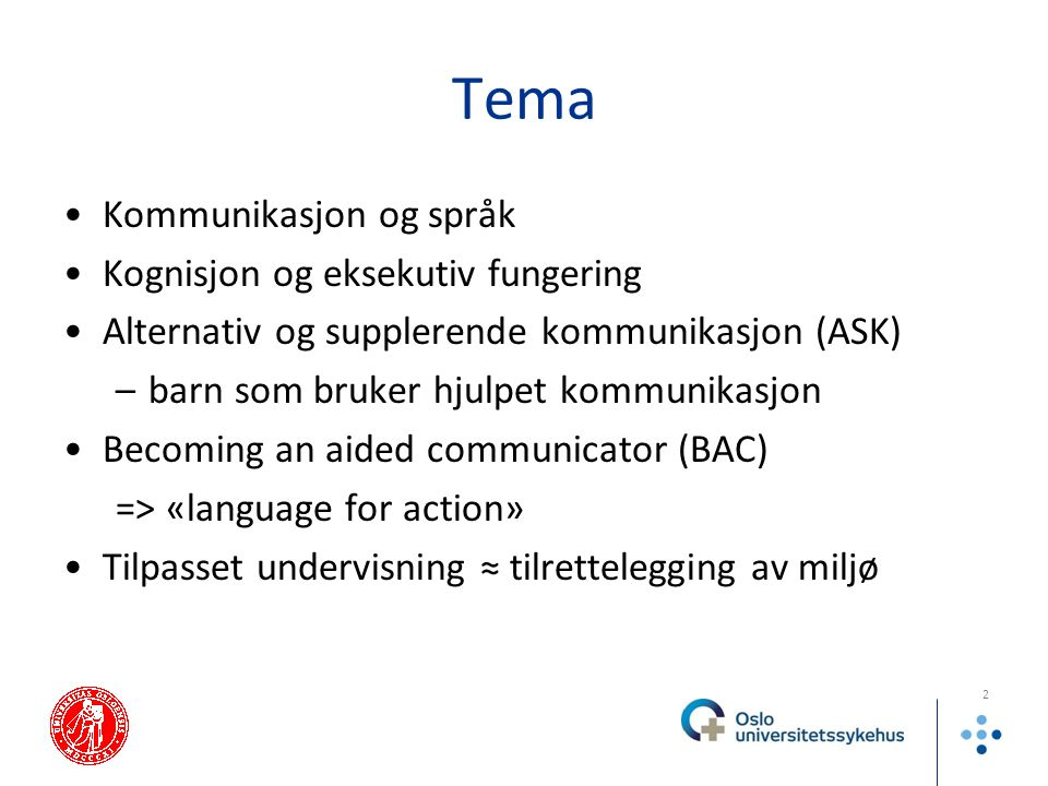 Tema Kommunikasjon og språk Kognisjon og eksekutiv fungering