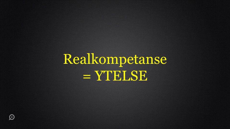 Realkompetanse = YTELSE