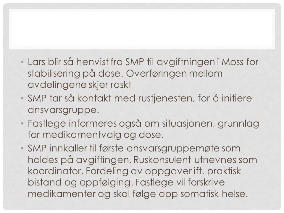 Lars blir så henvist fra SMP til avgiftningen i Moss for stabilisering på dose. Overføringen mellom avdelingene skjer raskt