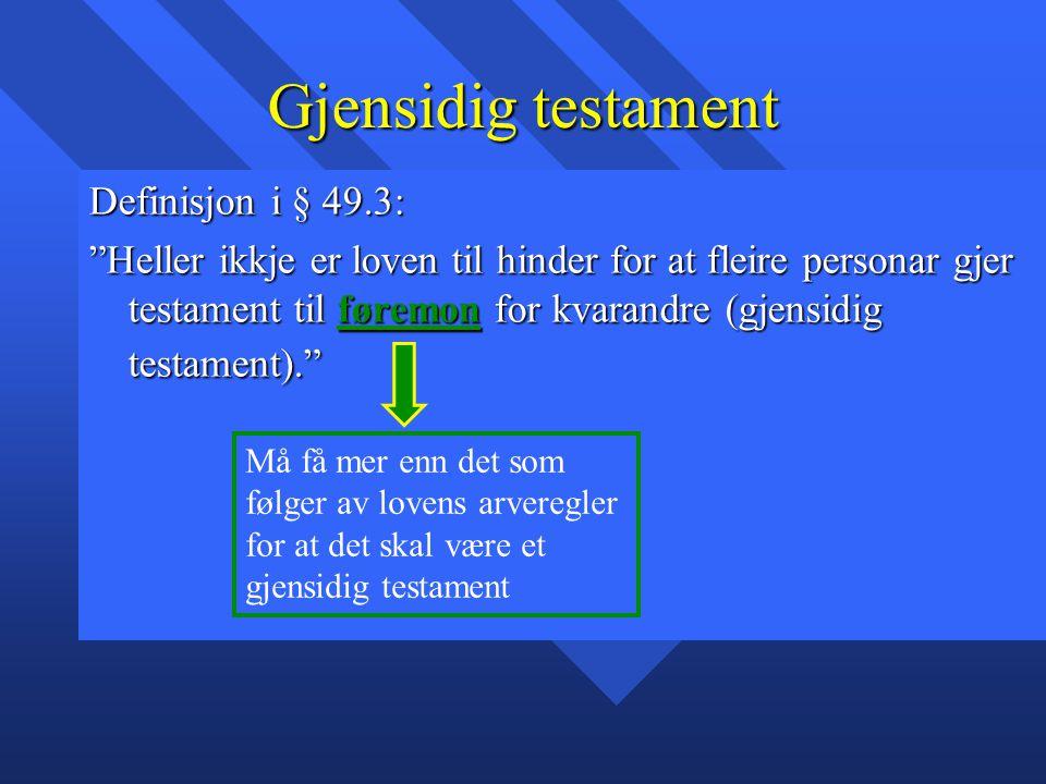 Gjensidig testament Definisjon i § 49.3: