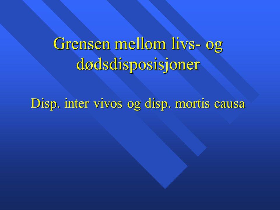 Grensen mellom livs- og dødsdisposisjoner Disp. inter vivos og disp