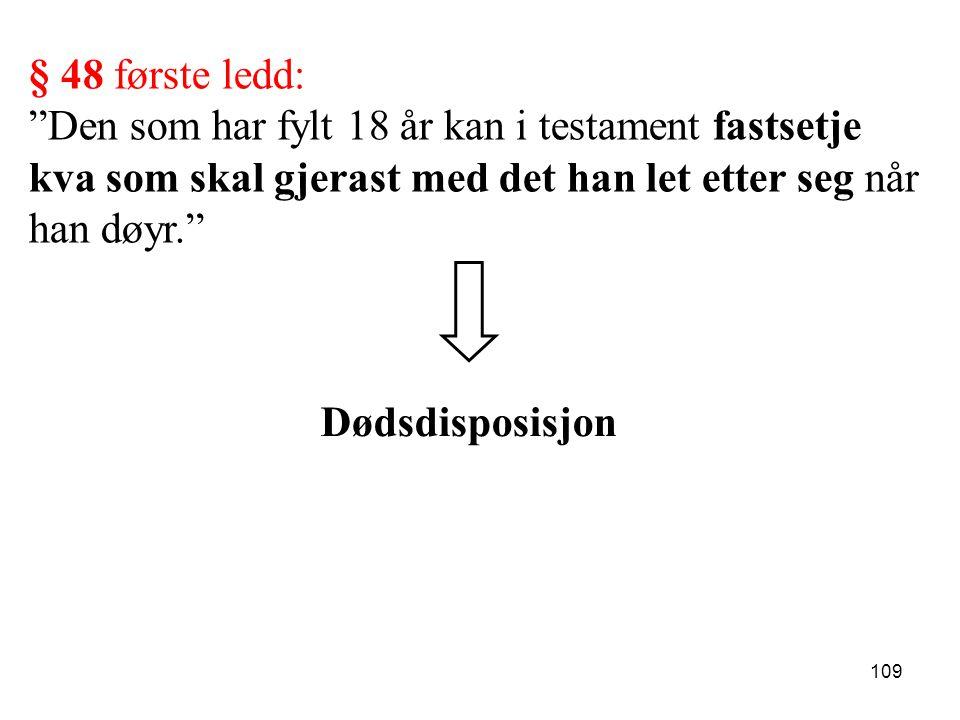§ 48 første ledd: Den som har fylt 18 år kan i testament fastsetje kva som skal gjerast med det han let etter seg når han døyr.