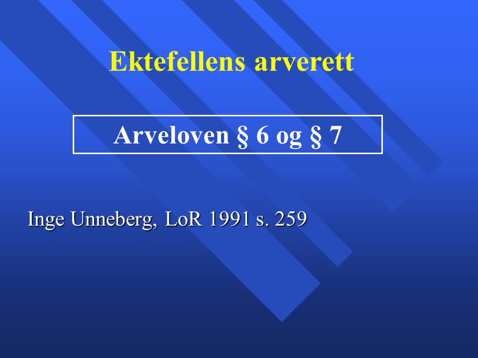 Ektefellens arverett Arveloven § 6 og § 7