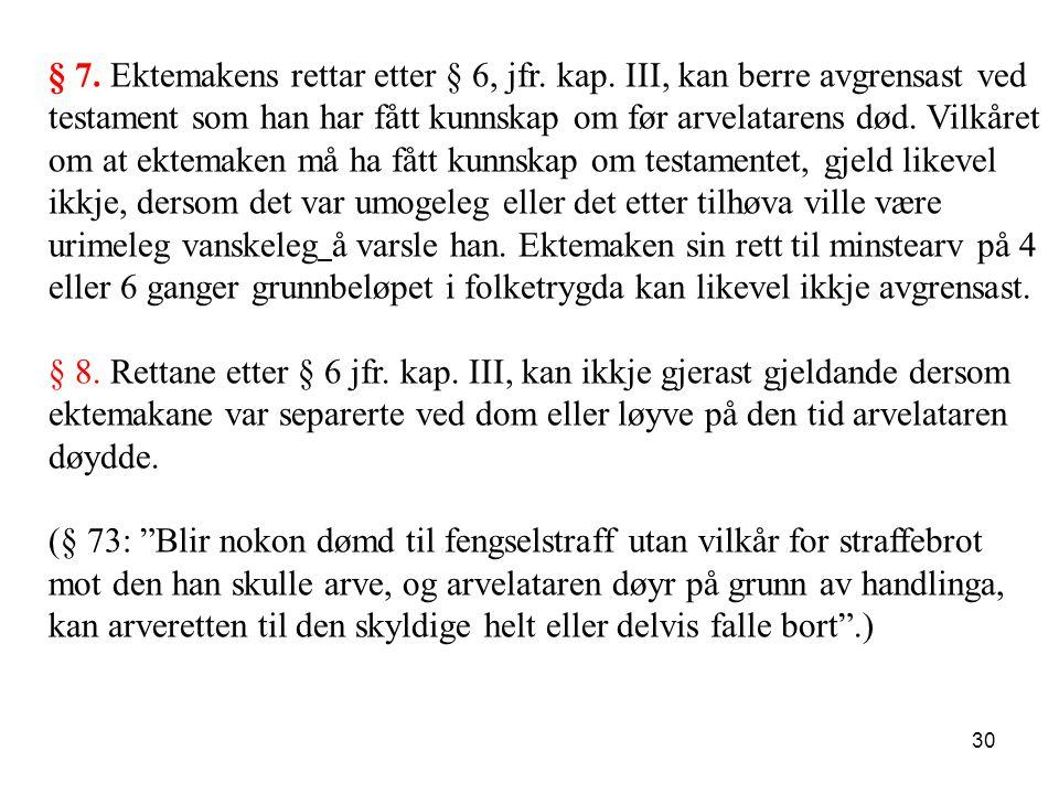 § 7. Ektemakens rettar etter § 6, jfr. kap