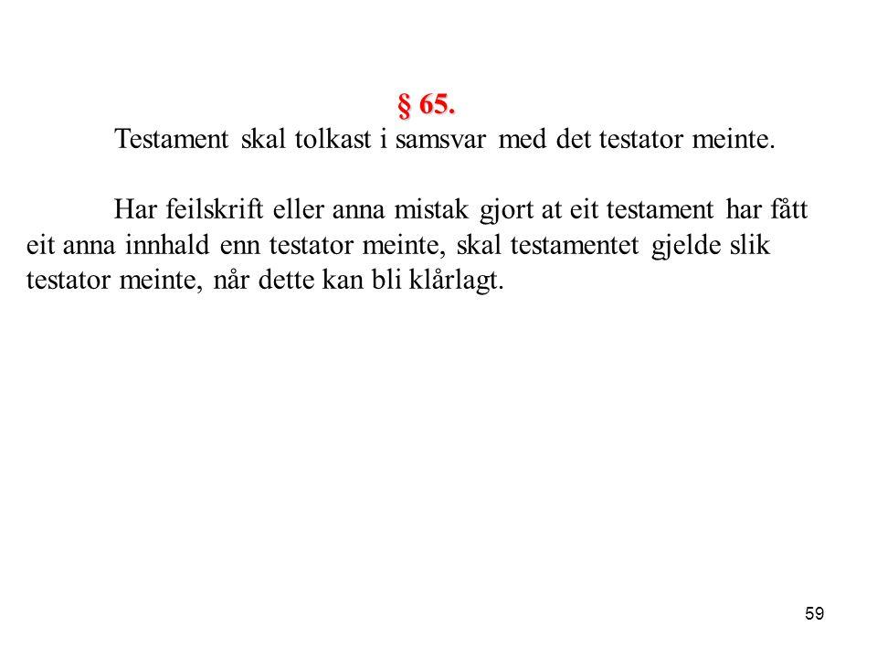 § 65. Testament skal tolkast i samsvar med det testator meinte.