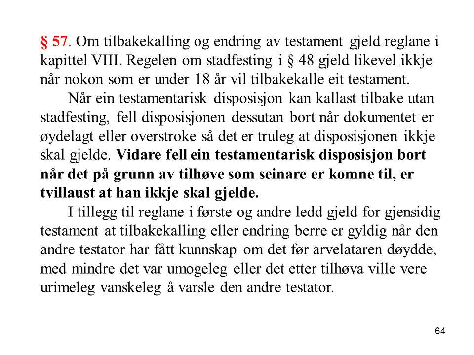 § 57. Om tilbakekalling og endring av testament gjeld reglane i kapittel VIII. Regelen om stadfesting i § 48 gjeld likevel ikkje når nokon som er under 18 år vil tilbakekalle eit testament.