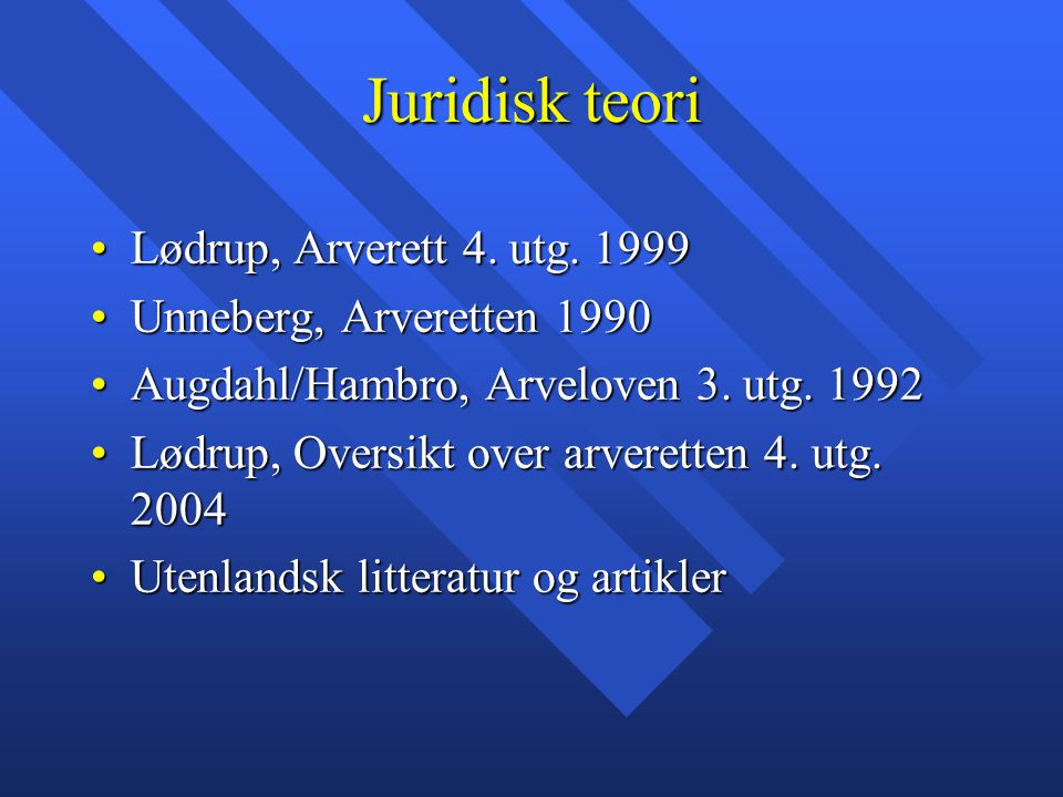 Juridisk teori Lødrup, Arverett 4. utg. 1999 Unneberg, Arveretten 1990