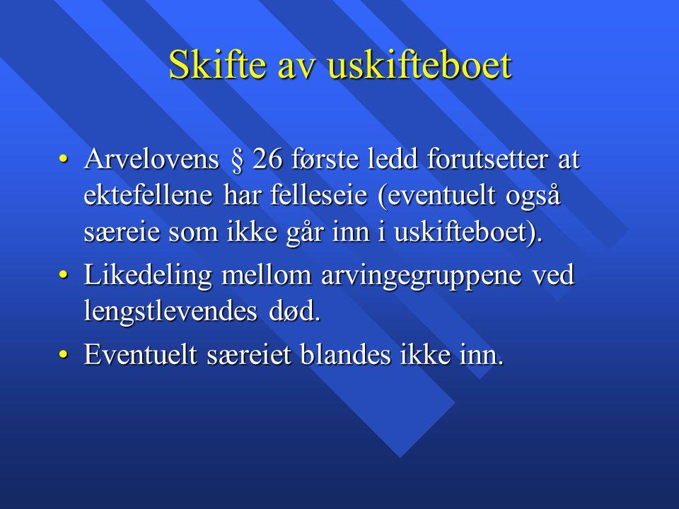 Skifte av uskifteboet Arvelovens § 26 første ledd forutsetter at ektefellene har felleseie (eventuelt også særeie som ikke går inn i uskifteboet).