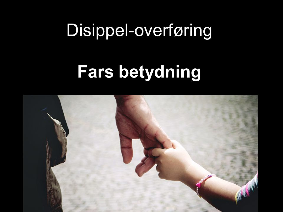 Disippel-overføring Fars betydning