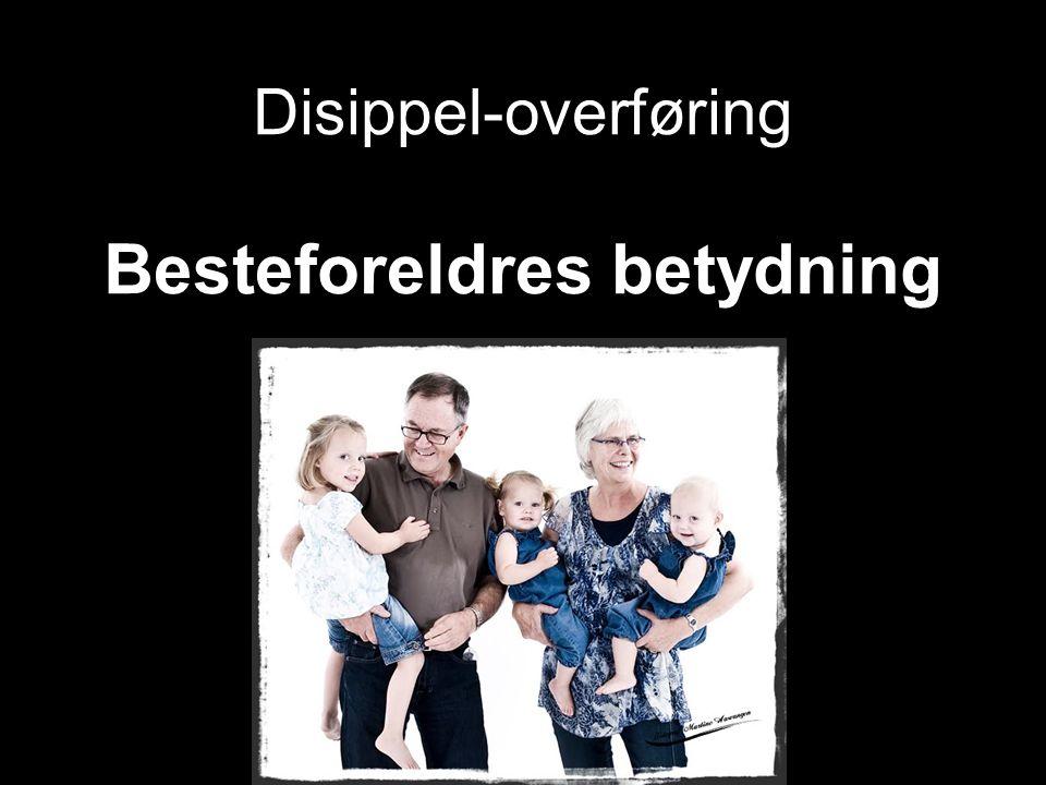 Disippel-overføring Besteforeldres betydning