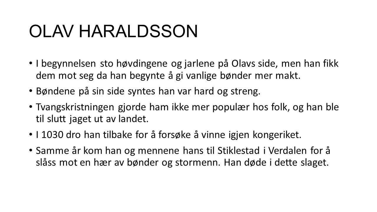 OLAV HARALDSSON I begynnelsen sto høvdingene og jarlene på Olavs side, men han fikk dem mot seg da han begynte å gi vanlige bønder mer makt.