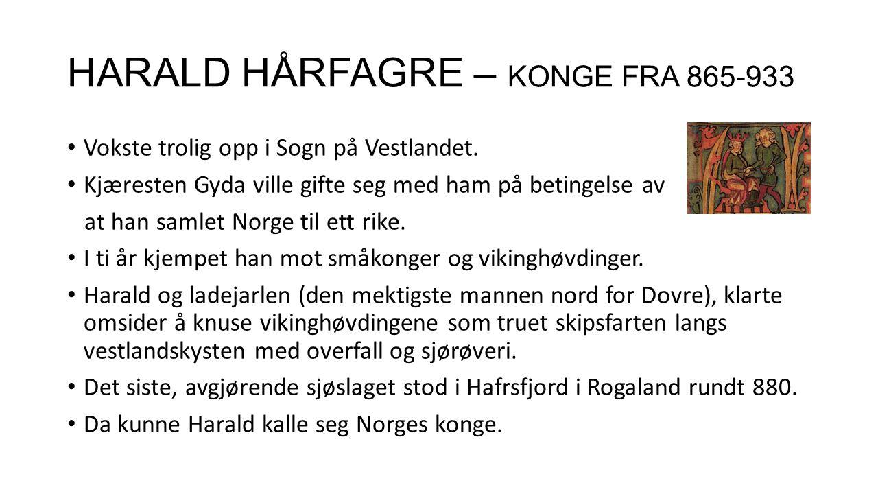 HARALD HÅRFAGRE – KONGE FRA 865-933
