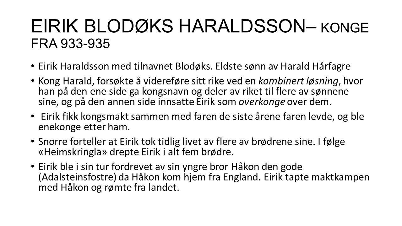 EIRIK BLODØKS HARALDSSON– KONGE FRA 933-935