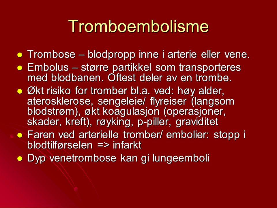 Tromboembolisme Trombose – blodpropp inne i arterie eller vene.