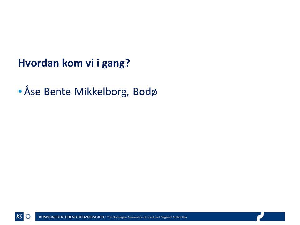 Hvordan kom vi i gang Åse Bente Mikkelborg, Bodø