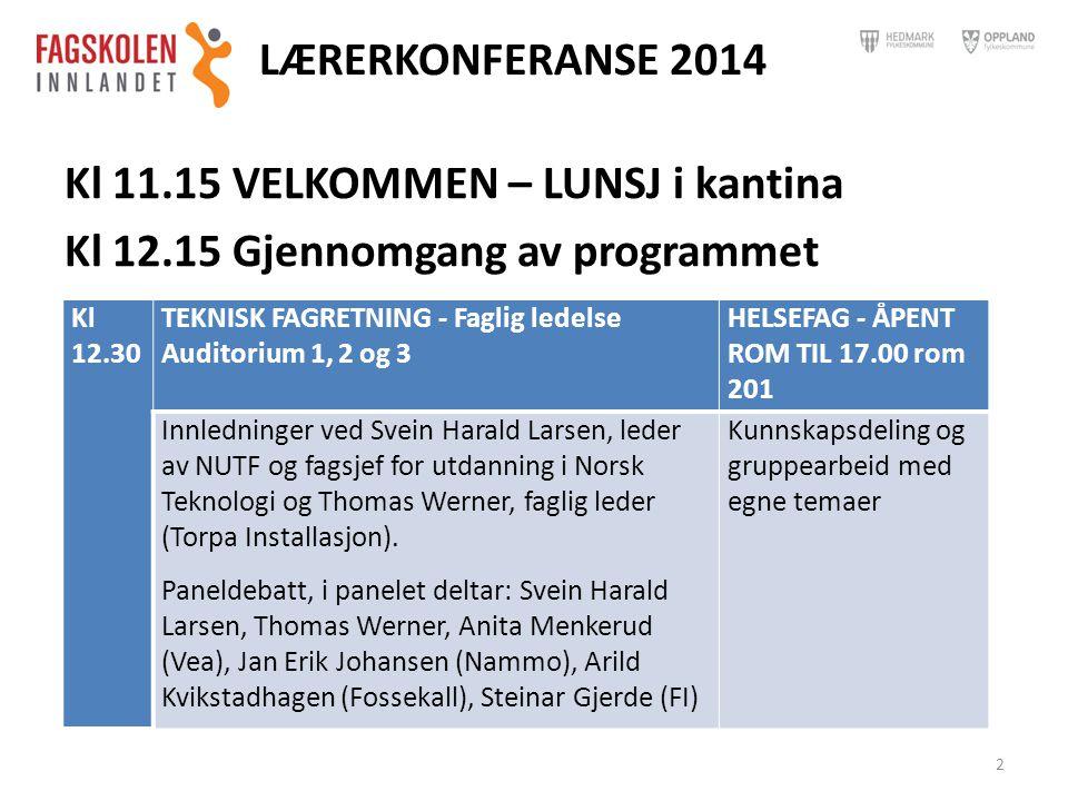 LÆRERKONFERANSE 2014 Kl 11.15 VELKOMMEN – LUNSJ i kantina Kl 12.15 Gjennomgang av programmet Kl 12.30.