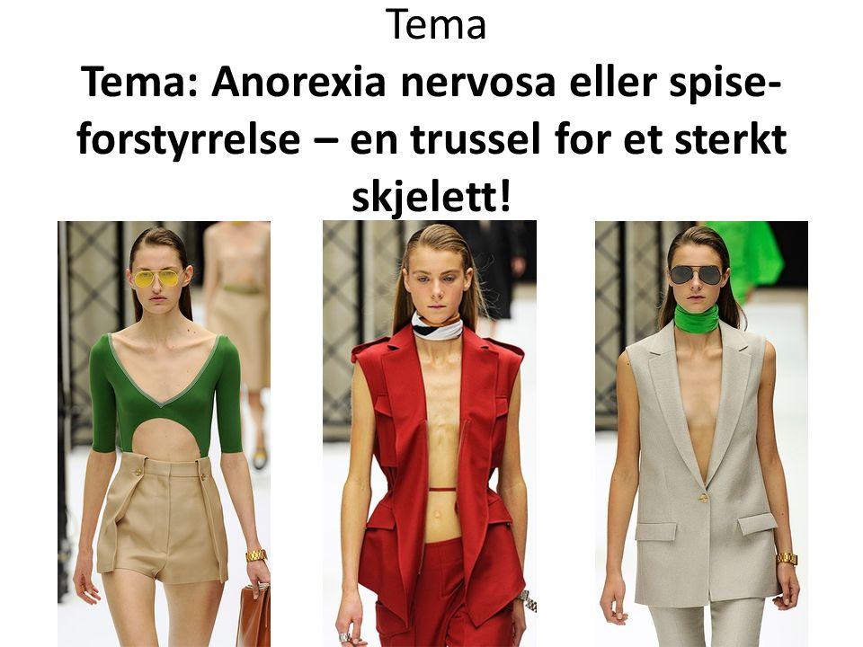 Tema Tema: Anorexia nervosa eller spise-forstyrrelse – en trussel for et sterkt skjelett!