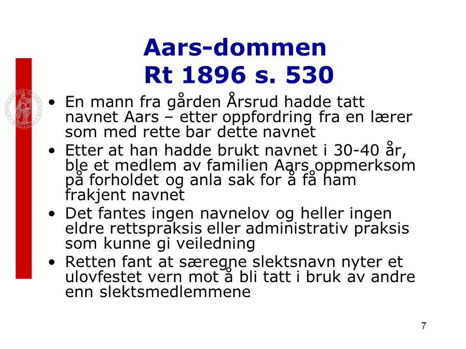 Aars-dommen Rt 1896 s. 530 En mann fra gården Årsrud hadde tatt navnet Aars – etter oppfordring fra en lærer som med rette bar dette navnet.