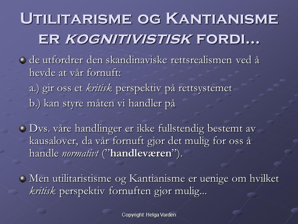 Utilitarisme og Kantianisme er kognitivistisk fordi...