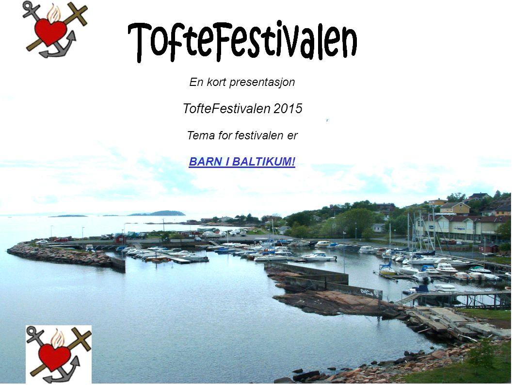 TofteFestivalen 2015 En kort presentasjon Tema for festivalen er