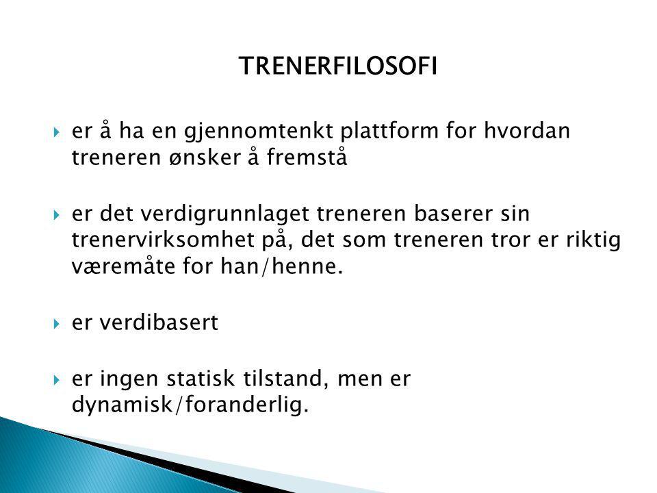 TRENERFILOSOFI er å ha en gjennomtenkt plattform for hvordan treneren ønsker å fremstå.