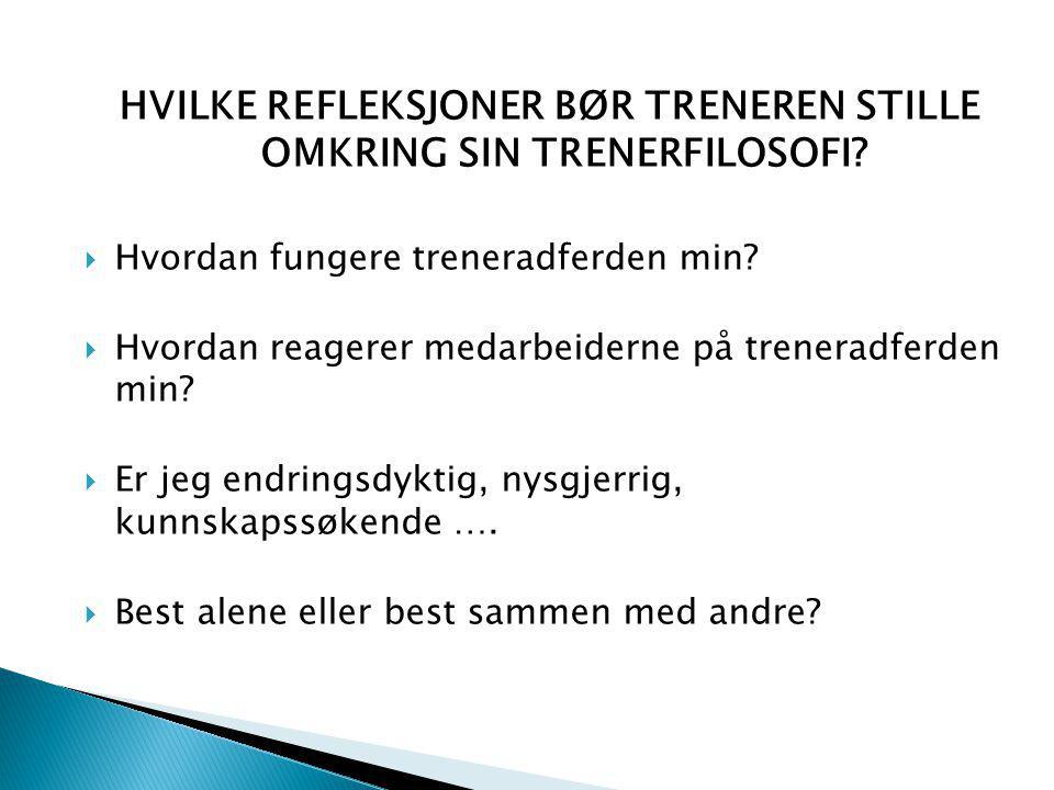 HVILKE REFLEKSJONER BØR TRENEREN STILLE OMKRING SIN TRENERFILOSOFI