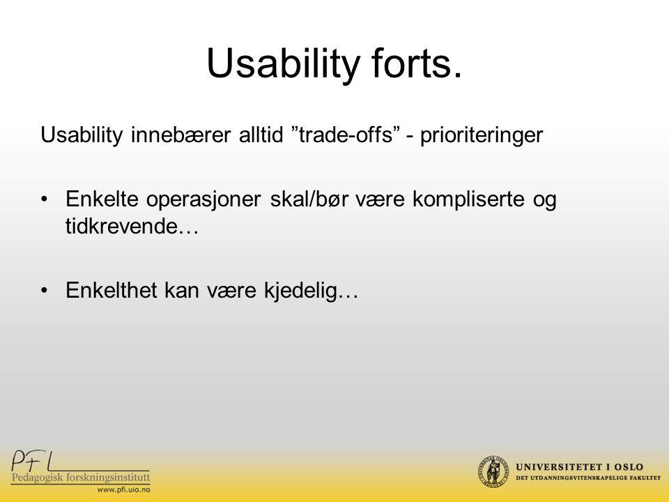 Usability forts. Usability innebærer alltid trade-offs - prioriteringer. Enkelte operasjoner skal/bør være kompliserte og tidkrevende…