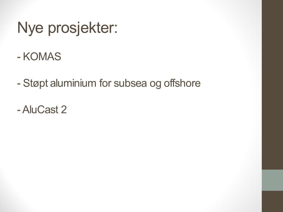 Nye prosjekter: - KOMAS - Støpt aluminium for subsea og offshore - AluCast 2